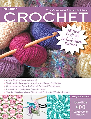 The Complete Photo Guide to Crochet, 2nd Edition: *All You Need to Know to Crochet *The Essential Reference for Novice and Expert Crocheters ... Instructions for 220 Stitch Patterns