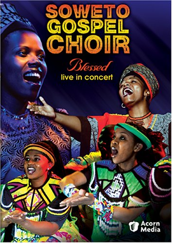Soweto Gospel Choir - Blessed Live in Concert by Acorn Media