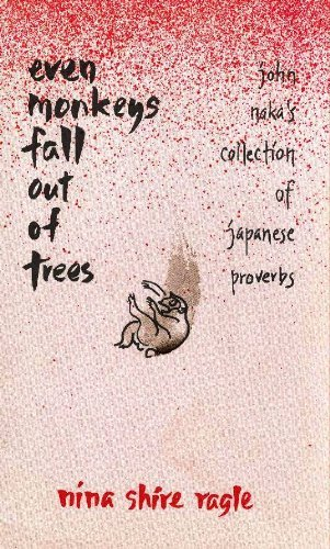 Even Monkeys Fall Out of Trees: John Naka's Collection of Japanese Proverbs (English and Japanese Edition)