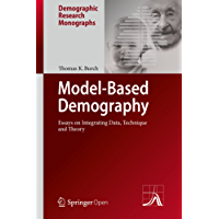 Model-Based Demography: Essays on Integrating Data, Technique and Theory (Demographic Research Monographs)