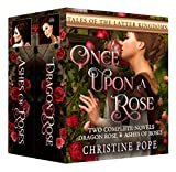 Once Upon a Rose: Two Complete Novels: Ashes of Roses and Dragon Rose (Tales of the Latter Kingdoms Book 5)