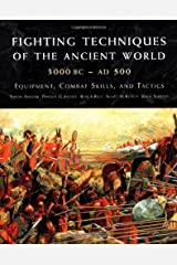 Fighting Techniques of the Ancient World (3000 B.C. to 500 A.D.): Equipment, Combat Skills, and Tactics Hardcover