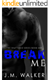 Break Me (Shattered Book 1)