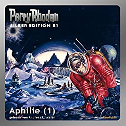 Aphilie - Teil 1 (Perry Rhodan Silber Edition 81)