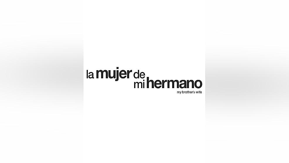 La mujer de mi hermano (my brother's wife) (English Subtitled)