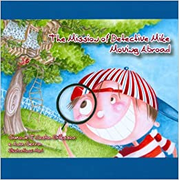 Book The Mission of Detective Mike: Moving Abroad a Story to Help Expat Children Understand the Relocation Process by Simone T. Costa Eriksson (2010-02-14)