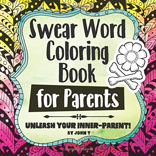 Amazon.com: Swear Word Coloring Book For Parents: Unleash Your  Inner-parent!: Relax, Color, And Let Your Inner-parent Out With This Stress  Relieving Adult Coloring Book. (9781534707382): T, John: Books