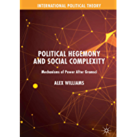 Political Hegemony and Social Complexity: Mechanisms of Power After Gramsci (International Political Theory) (English…