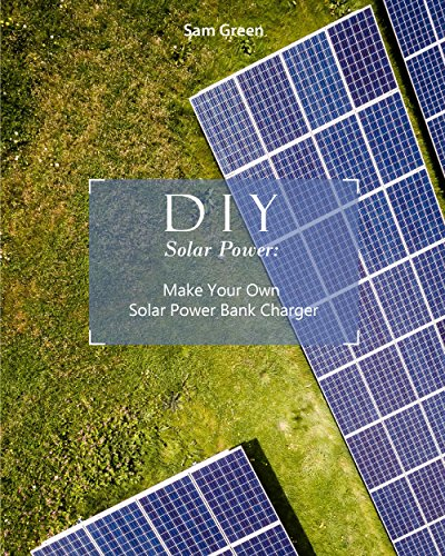 DIY Solar Power: Make Your Own Solar Power Bank Charger by [Green, Sam]