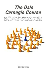 The Dale Carnegie Course on Effective Speaking, Personality Development, and the Art of How to Win Friends & Influence People Paperback