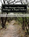 The Hunger Games Trilogy: a Super Index, Duncan Scott, 1499306067