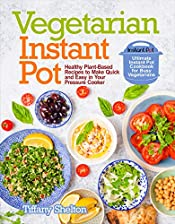 Vegetarian Instant Pot: Healthy Plant-Based Recipes to Make Quick and Easy in Your Pressure Cooker: Ultimate Instant Pot Cookbook for Busy Vegetarians
