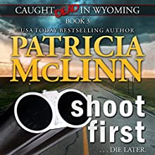Shoot First: Caught Dead in Wyoming, Book 3 Audiobook by Patricia McLinn Narrated by Jane McLaughlin