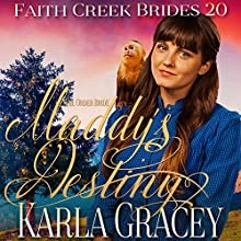 Mail Order Bride: Maddy's Destiny: Faith Creek Brides, Book 20 Audiobook by Karla Gracey Narrated by Alan Taylor