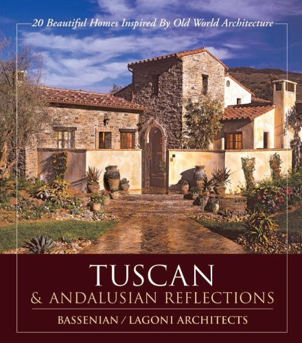 Tuscan & Andalusian Reflections: 20 Beautiful Homes Inspired By Old World (Tuscan Gardens)