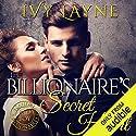 The Billionaire's Secret Heart Hörbuch von Ivy Layne Gesprochen von: CJ Bloom, Beckett Greylock