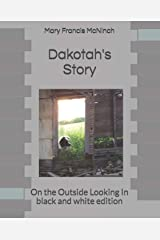 Dakotah's Story: On the Outside Looking In black and white edition Paperback