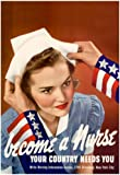 Become a Nurse Your Country Needs You WWII War Propaganda Art Print Poster 13 x 19in