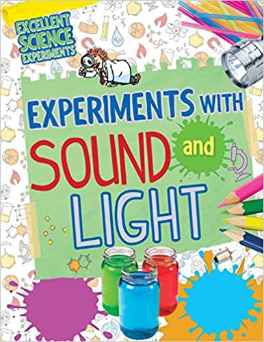 Experiments with Sound and Light (Excellent Science Experiments)