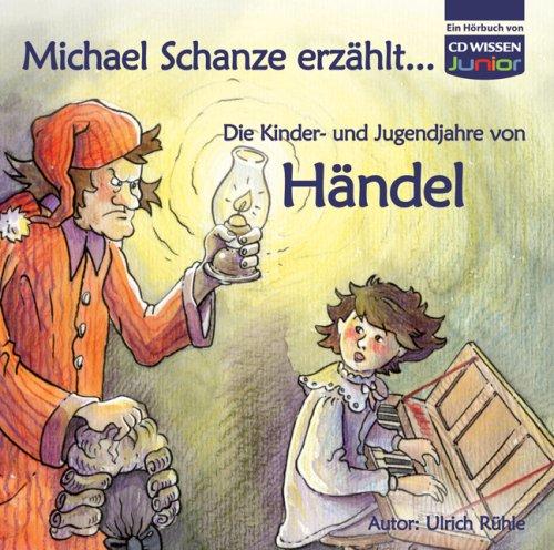 CD WISSEN Junior - Michael Schanze erzählt ... Die Kinder- und Jugendjahre von Händel, 1 CD
