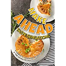 Make Ahead Taste Sensations: A Complete Cookbook of Delicious Time-Saving Recipes