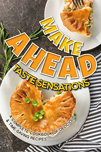 Make Ahead Taste Sensations: A Complete Cookbook of Delicious Time-Saving Recipes by Anthony Boundy