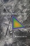 Moral Perception, Audi, Robert, 0691156484