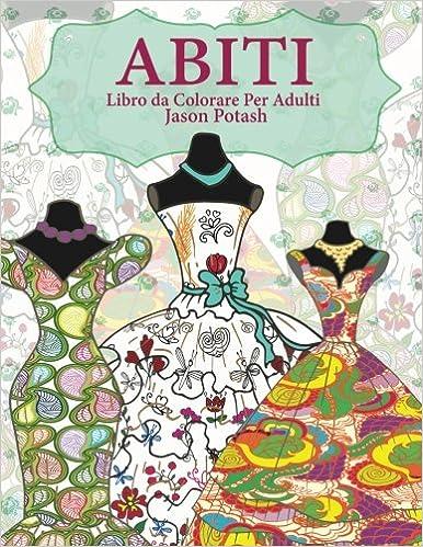 Amazonit Abiti Libro Da Colorare Per Adulti Jason Potash Libri