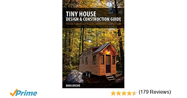 Tiny House Design Construction Guide Dan Louche 9780615708188