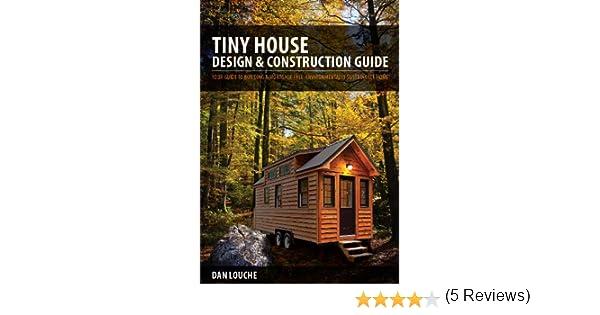 tiny house reviews. Tiny House Design \u0026 Construction Guide: Dan Louche: 9780615708188: Books - Amazon.ca Reviews