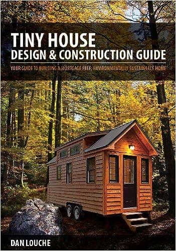 Tiny House Design Construction Guide Dan Louche 9780615708188