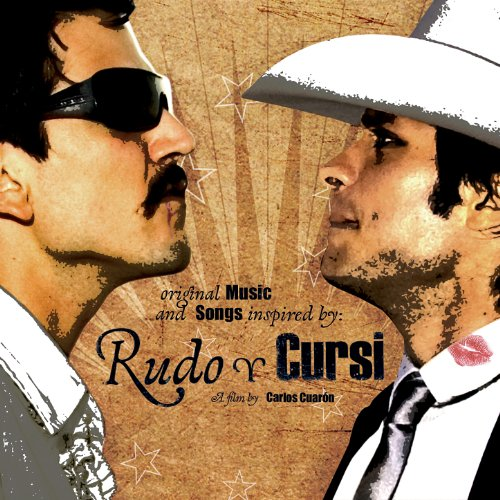 Original Music and Songs Inspired by: Rudo y Cursi
