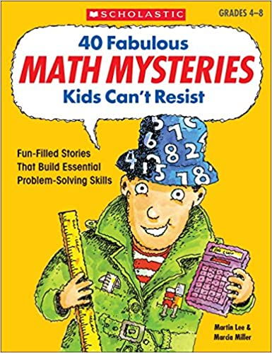 40 Fabulous Math Mysteries Kids Can't Resist (Grades 4-8)