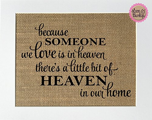 8x10 UNFRAMED Because Someone We Love is in Heaven There's a Little Bit of Heaven in Our Home / Burlap Print Sign / Rustic Shabby Chic Vintage Home Kitchen Decor Sign