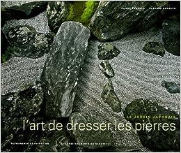 Lart de dresser les pierres : Le jardin japonais, permanence et invention, les enseigenemnts du sakutei-ki (1Cédérom)