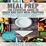 Meal Prep: The Essential Guide to Quick and Easy Meal Prepping for Weight Loss | Jeremy Stone