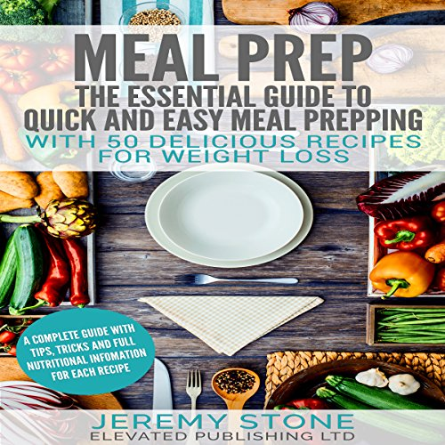 Meal Prep: The Essential Guide to Quick and Easy Meal Prepping for Weight Loss by Jeremy Stone