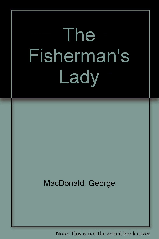 The Fisherman's Lady: George MacDonald, Michael Phillips: 9780720806786:  Amazon.com: Books