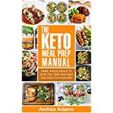 Die Keto Meal Prep Manual: Quick and Easy Meal Prep Recipes That Are Ketogenic, Low Carb, High Fat for Rapid Weight Loss. Make Ahead Meal Planning and Prepping Cookbook for Beginners