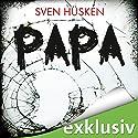 Papa Hörbuch von Sven Hüsken Gesprochen von: Peter Lontzek