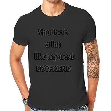 you look alot like my next boyfriend