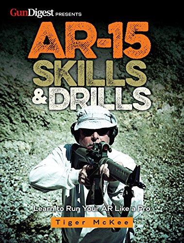 AR-15 Skills & Drills: Learn to Run Your AR Like a Pro ()