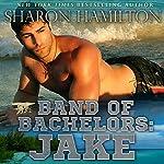 Jake: Band of Bachelors, Book 3   Sharon Hamilton