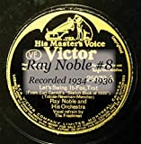 Ray Noble #8 Recorded 1934 - 1936