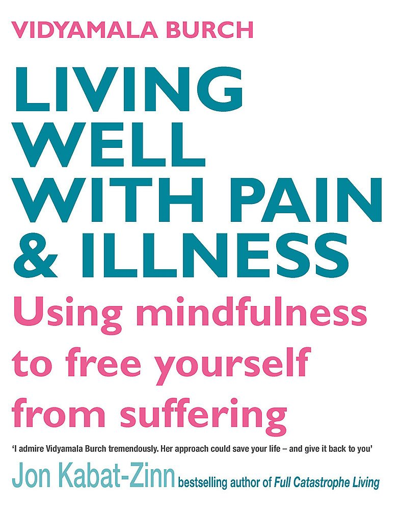 Living Well With Pain And Illness  Using mindfulness to free ... 0635544039