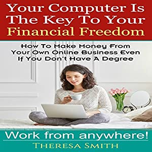 Your Computer Is the Key to Your Financial Freedom Audiobook