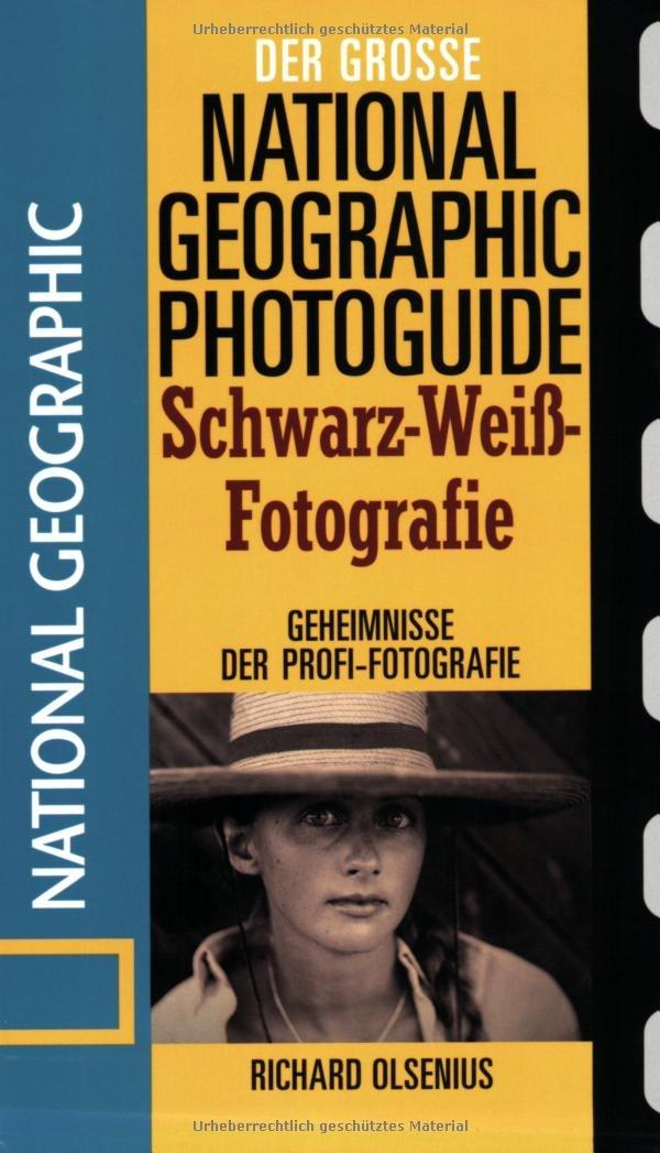 Der große National Geographic Photoguide Schwarz-Weiß-Fotografie: Geheimnisse der Profi-Fotografie (Der grosse Photoguide)