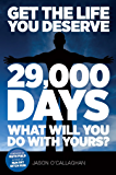 "Get The Life You Deserve: ""29,000 Days"" What Will You Do With Yours?"