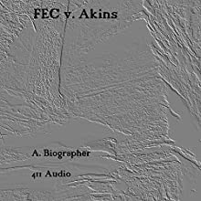 FEC v. Akins Audiobook by  A. Biographer Narrated by  411 Audio