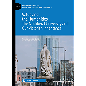 Value and the Humanities: The Neoliberal University and Our Victorian Inheritance (Palgrave Studies in Literature…